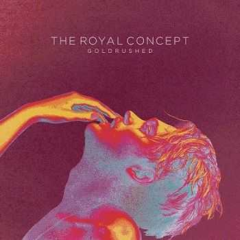 The Royal Concept – Goldrushed [Deluxe Edition](2013)