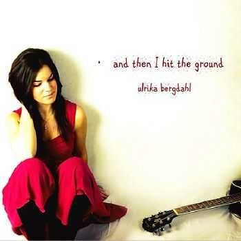 Ulrika Bergdahl - And Then I Hit the Ground (2013)
