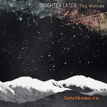 Brighter Later - The Wolves (2013)