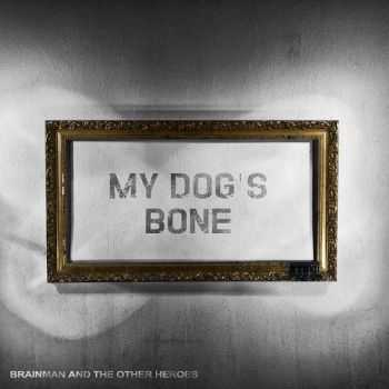 My Dog's Bone - Brainman And The Other Heroes (2013)