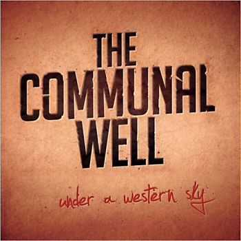 The Communal Well - Under A Western Sky 2013