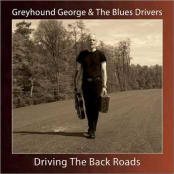 Greyhound George & The Blues Drivers - Driving The Back Roads 2013