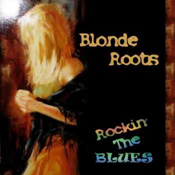 Blonde Roots - Rockin' The Blues 2013