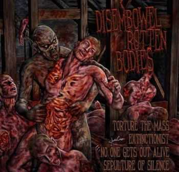No One Gets Out Alive & Torture The Mass & Extinctionist & Sepulture Of Silence - Disembowel Rotten Bodies (Split) (2013)