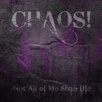 Chaos! - Not All Of Me Shall Die (2013)