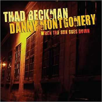 Thad Beckman & Danny Montgomery - When The Sun Goes Down 2013