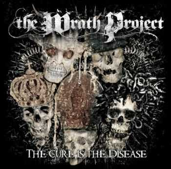 The Wrath Project - The Cure Is The Disease (2012)