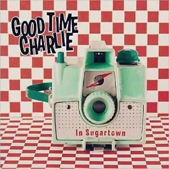 Good Time Charlie - In Sugartown 2013