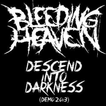 Bleeding Heaven - Descend Into Darkness (Demo) (2013)