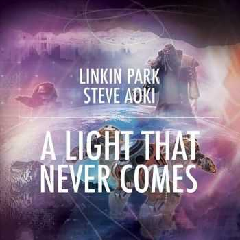 Linkin Park � A Light That Never Comes (feat. Steve Aoki) (2013)