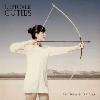 Leftover Cuties - The Spark and the Fire (2013)