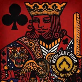 Redlight King - Irons in the Fire (2013)