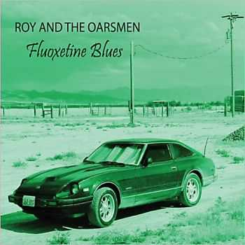Roy And The Oarsmen - Fluoxetine Blues 2013