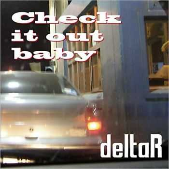 DeltaR - Check It Out Baby 2013