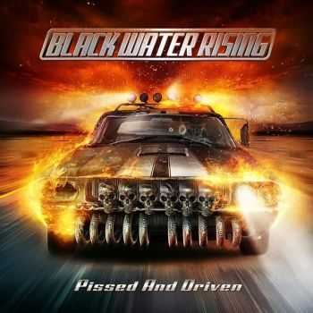 Black Water Rising - Pissed And Driven (2013) APE