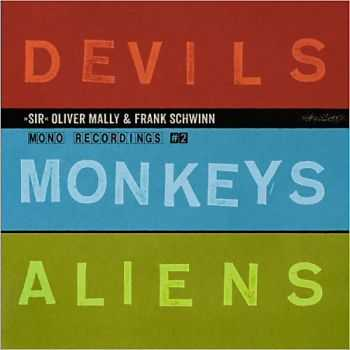 Sir Oliver Mally & Frank Schwinn - Devils Monkeys Aliens 2013