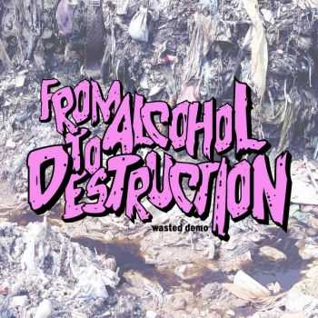 From Alcohol To Destruction - Wasted (Demo) (2012)
