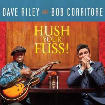 Dave Riley & Bob Corritore – Hush Your Fuss 2013