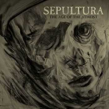 Sepultura - The Age Of The Atheist (Single) (2013)