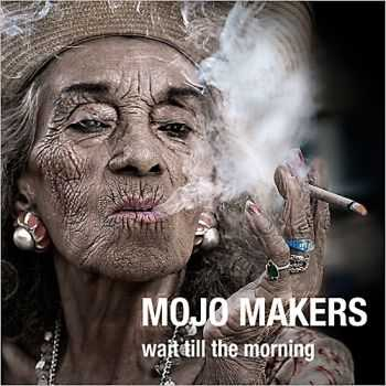 Mojo Makers - Wait Till The Morning 2013