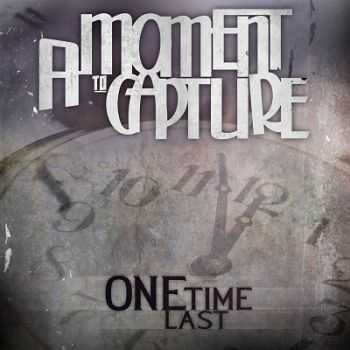 A Moment To Capture � One Last Time (2013)