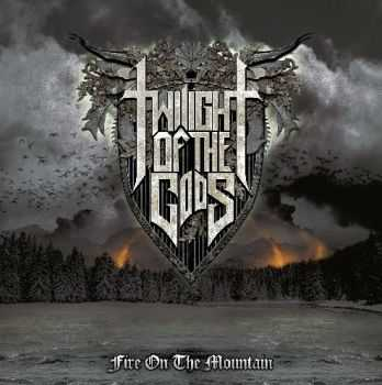 Twilight Of The Gods - Fire On The Mountain (2013)