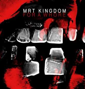 MRT - Kingdom for a Whore (2013)