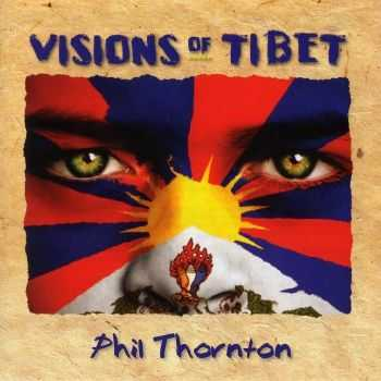 Phil Thornton - Visions Of Tibet (2013) HQ