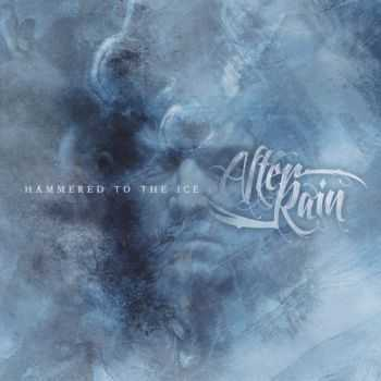 After Rain - Hammered To The Ice (2013) [LOSSLESS]