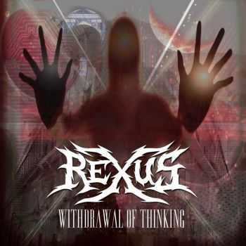 Rexus – Withdrawal Of Thinking (2013)