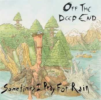 Off The Deep End - Sometimes I Pray For Rain (EP) (2013)