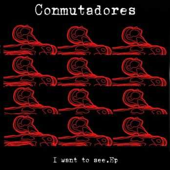 Conmutadores - I Want To See EP (2012)