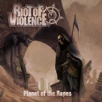 Riot Of Violence - Planet Of The Rapes (2013)