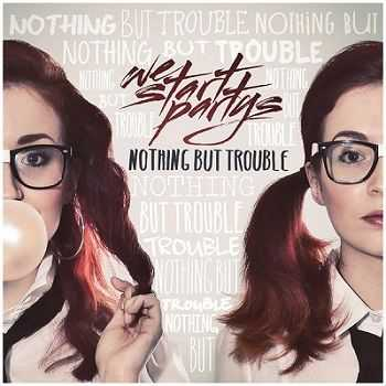We Start Partys � Nothing but Trouble (2013)