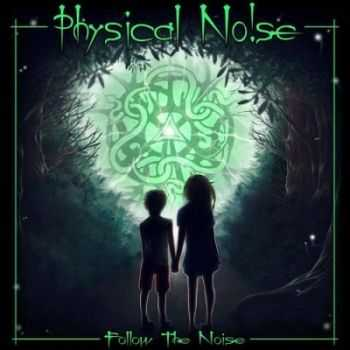 Physical Noise - Follow The Noise (2013)