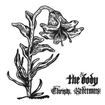 The Body - Christs, Redeemers (2013)