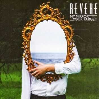 Revere – My Mirror / Your Target (2013)