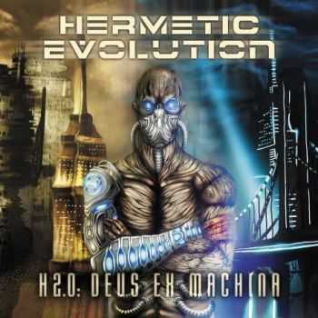 Hermetic Evolution - H 2.0: Deus Ex Machina (2013)