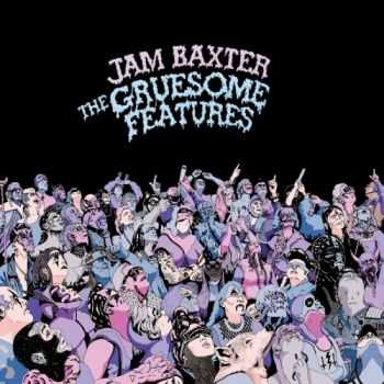 Jam Baxter - The Gruesome Features (2012)