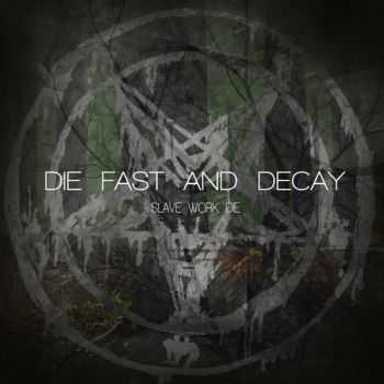 Die Fast And Decay - Slave, Work, Die (EP) (2013)