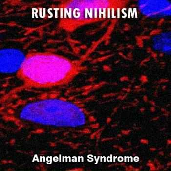 Rusting Nihilism - Angelman Syndrome (2013)