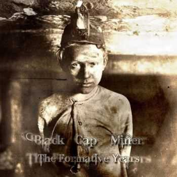 Black Cap Miner - The Formative Years (2013)