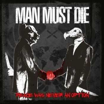 Man Must Die - Peace Was Never an Option (2013)