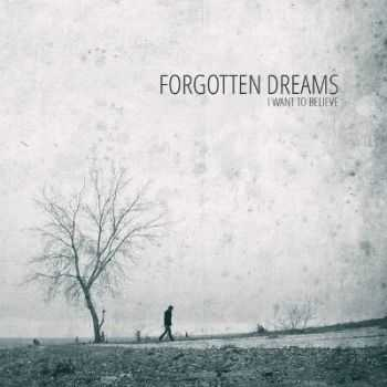 I Want to Believe - Forgotten Dreams [EP] (2013)
