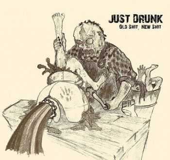 Just Drunk - Old Shit, New Shit (2013)