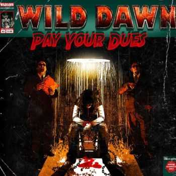 Wild Dawn - Pay Your Dues (2013)
