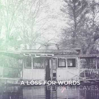 A Loss for Words – Before It Caves (2013)