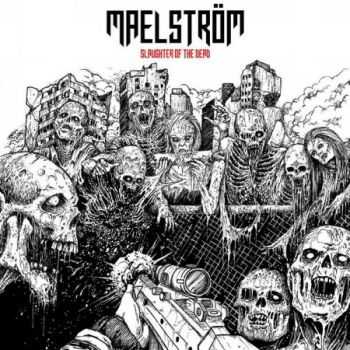 Maelström - Slaughter Of The Dead (Compilation) (2013)
