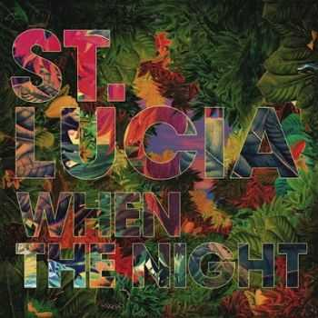 St. Lucia – When The Night (2013)