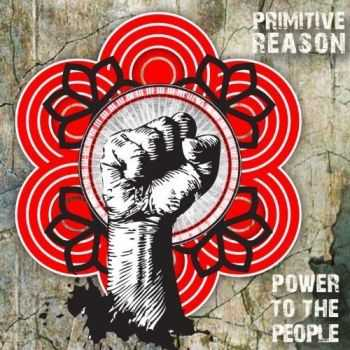 Primitive Reason - Power To The People (2013)
